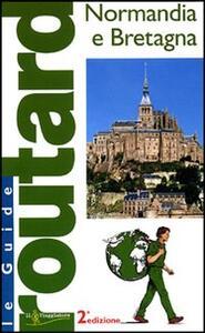 Normandia e Bretagna. Ediz. illustrata