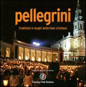Libro Pellegrini. Tradizioni e luoghi della fede cristiana Andrea Pistolesi