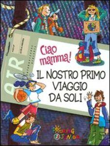 Foto Cover di Ciao mamma! Il nostro primo viaggio da soli, Libro di  edito da Touring Junior