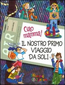 Libro Ciao mamma! Il nostro primo viaggio da soli