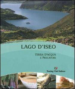 Foto Cover di Lago d'Iseo terra d'acqua e pescatori, Libro di  edito da Touring