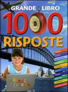 Libro Il grande libro delle 1000 risposte. Ediz. illustrata