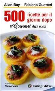 Foto Cover di Il gourmet degli avanzi, Libro di Allan Bay,Fabiano Guatteri, edito da Touring