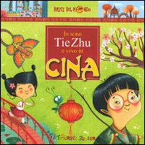 Libro Io sono Tie Zhu e vivo in Cina