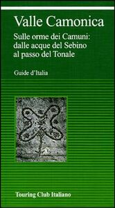 Libro Valcamònica. Da Boario al Tonale tra parchi e incisioni rupestri