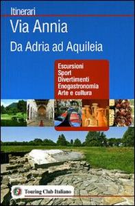 Libro Via Annia. Da Adria ad Aquileia