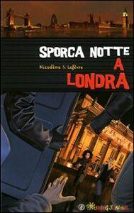 Libro Sporca notte a Londra. Il sogno di un Natale a Londra per Olivia e Jonathan si trasforma ben presto in un incubo Béatrice Nicodème , Thierry Lefèvre