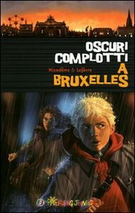 Libro Oscuri complotti a Bruxelles. Un emozionante weekend nella capitale belga Béatrice Nicodème , Thierry Lefèvre