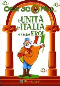 Foto Cover di L' Unità d'Italia e i suoi eroi, Libro di  edito da Touring Junior