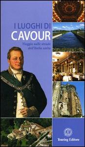 Libro I luoghi di Cavour. Viaggio sulle strade dell'Italia unita  0