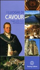 I luoghi di Cavour. Viaggio sulle strade dell'Italia unita