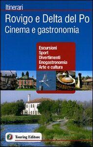 Foto Cover di Rovigo e Delta del Po. Cinema e gastronomia, Libro di  edito da Touring