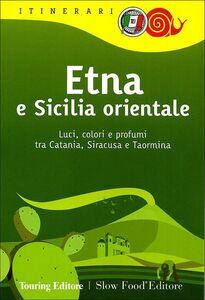 Libro Etna e Sicilia orientale. Luci, colori e profumi tra Catania, Siracusa e Taormina