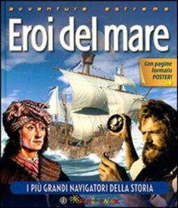 Libro Eroi del mare. I più grandi navigatori della storia Robyn Mundy , Nigel Rigby 0