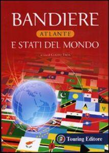 Foto Cover di Bandiere e stati del mondo, Libro di  edito da Touring 0