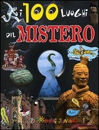 I 100 luoghi del mistero. Ediz. illustrata