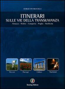 Foto Cover di I sentieri della transumanza. Abruzzo, Molise, Campania, Puglia, Basilicata, Libro di Edilio Petrocelli, edito da Touring
