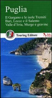 Puglia. Il Gargano e le isole Tremiti. Bari, Lecce e il Salento. Valle d'Itria, Murge e gravine. Con guida alle informazioni pratiche