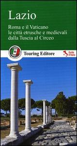 Libro Lazio. Roma e il Vaticano, le città etrusche e medievali dalla Tuscia al Circeo. Con guida alle informazioni pratiche