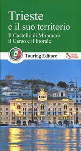 Foto Cover di Trieste e il suo territorio. Il castello di Miramare, il Carso e il litorale. Con guida alle informazioni pratiche, Libro di  edito da Touring