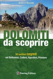 Dolomiti da scoprire. 50 sentieri segreti nel Bellunese, Cadore, Agordino, Primiero.pdf