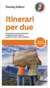 Libro Itinerari per due. 60 mete per vacanze romantiche in Italia tra mare e natura, borghi del cuore, relax e wellness