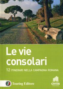 Foto Cover di Le vie consolari. 12 Itinerari nella campagna romana, Libro di  edito da Touring 0