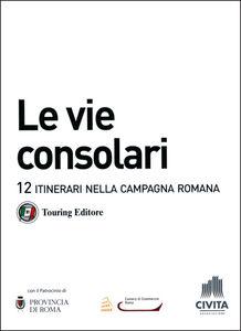 Foto Cover di Le vie consolari. 12 Itinerari nella campagna romana, Libro di  edito da Touring 1