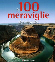 Associazionelabirinto.it Le 100 meraviglie del mondo. Ediz. illustrata Image
