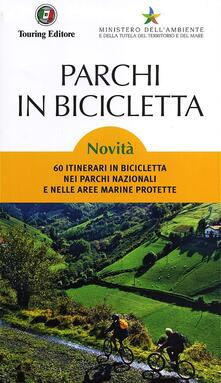 Parchi in bicicletta. 60 itinerari in bicicletta nei parchi nazionali e nelle aree marine protette in Italia.pdf