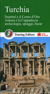 Libro Turchia. Istanbul e il Corno d'Oro, Ankara e la Capadocia, archeologia, spiagge, bazar