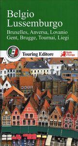 Libro Belgio e Lussemburgo. Bruxelles, Anversa, Lovanio, Gent, Brugge, Tournai, Liegi. Con guida alle informazioni pratiche