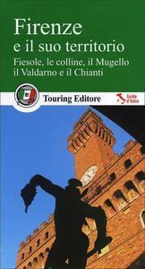 Firenze e il suo territorio. Fiesole, le colline, il Mugello, il Valdarno e il Chianti