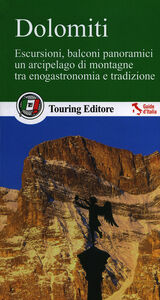 Libro Dolomiti. Escursioni, balconi panoramici, un arcipelago di montagne tra enogastronomia e tradizione