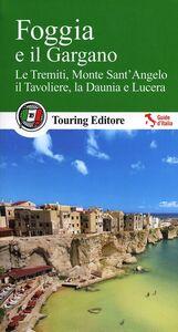 Foto Cover di Foggia e il Gargano. Le Tremiti, Monte Sant'Angelo, il Tavoliere, La Daunia e Lucera, Libro di  edito da Touring