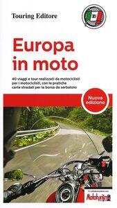 Foto Cover di Europa in moto. 40 viaggi e tour realizzati da motociclisti per i motociclisti, con le pratiche carte stradali per la borsa da serbatoio, Libro di  edito da Touring