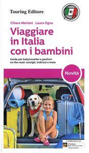 Libro Viaggiare in Italia con i bambini Chiara Meriani , Laura Ogna 0