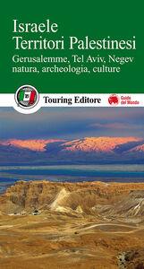 Libro Israele. Territori palestinesi. Gerusalemme, Tel Aviv, Negev, natura, archeologia, culture