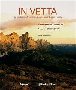 Foto Cover di In vetta. Le montagne del Trentino orientale: racconto di un viaggio. Ediz. italiana e inglese, Libro di Massimo Falqui Massida, edito da Touring 0