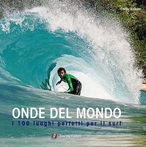 Libro Onde del mondo. I 100 luoghi perfetti per il surf Casey Koteen
