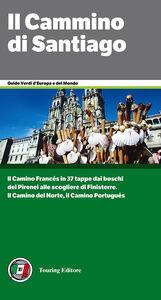 Foto Cover di Il cammino di Santiago. Dai Pirenei a Finisterre per Santiago de Compostela, Libro di  edito da Touring