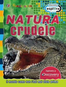 Libro Natura crudele. Il mondo come non l'hai mai visto prima