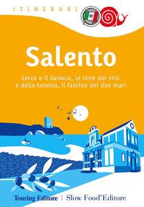 Libro Salento. Lecce e il barocco, le terre dei vini e della taranta, il fascino dei due mari
