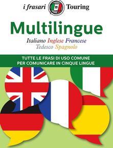 Multilingue: italiano, inglese, francese, tedesco, spagnolo. Tutte le frasi di uso comune per comunicare in cinque lingue.pdf