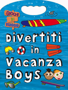 Libro Divertiti in vacanza. Boys