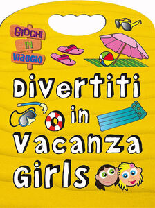 Libro Divertiti in vacanza. Girls