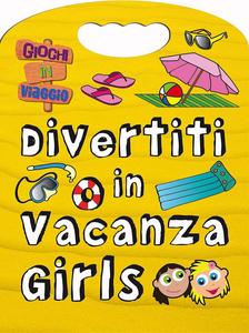Libro Divertiti in vacanza. Girls