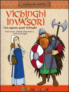 Libro Vichinghi & invasori. Che sagome questi Vichinghi!