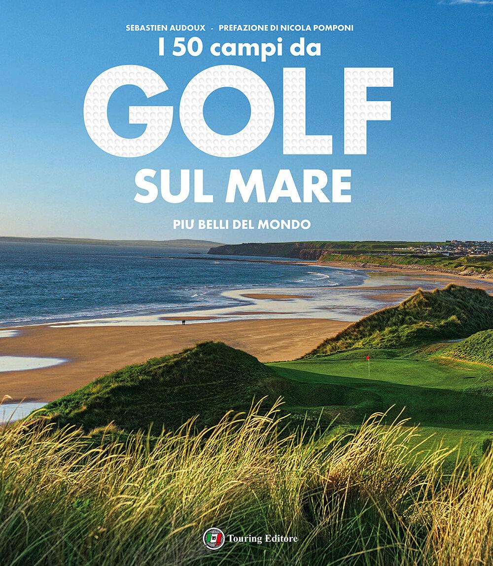 I campi da golf sul mare più belli del mondo