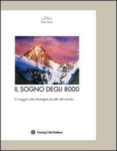 Libro Il sogno degli 8000. In viaggio sulle montagne più alte del mondo Yewei Chen